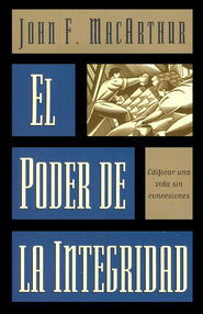 El Poder de la Integridad  (the Power of Integrity)  -     By: John MacArthur