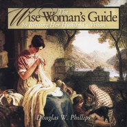 The Wise Woman's Guide to Blessing Her Husband's Vision - Audiobook on CD  -     By: Douglas W. Phillips
