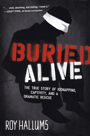 Buried Alive: The True Story of Kidnapping, Captivity, and a Dramatic Rescue (NelsonFree) - eBook  -     By: Roy Hallums