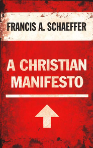 A Christian Manifesto: 25th Anniversary Edition  -     By: Francis A. Schaeffer