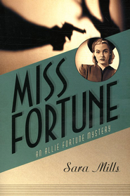 Miss Fortune, Allie Fortune Mystery Series #1  -     By: Sara Mills