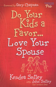 Do Your Kids a Favor . . . Love Your Spouse   -     By: Kendra Smiley