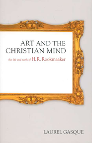 Art and the Christian Mind: The Life and Work of H.R. Rookmaaker  -     By: Laurel Gasque