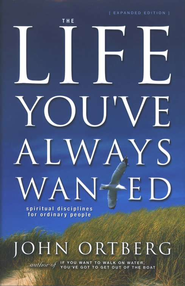 The Life You've Always Wanted, Expanded Edition   -     By: John Ortberg