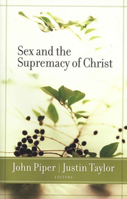 Sex and the Supremacy of Christ  -     By: John Piper, Justin Taylor