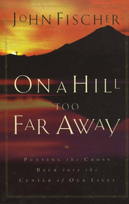 On a Hill Too Far Away  -     By: John Fischer