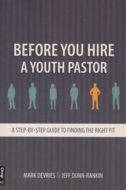 Before You Hire a Youth Pastor   -     By: Mark Devries, Jeff Dunn-Rankin
