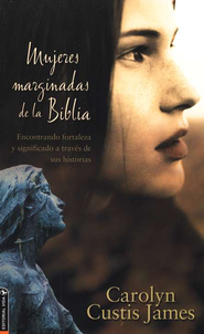 Mujeres Marginadas de la Biblia  (Lost Women of the Bible)  -     By: Carolyn Custis James