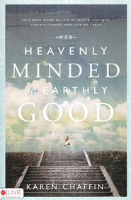 Heavenly Minded for Earthly Good  -     By: Karen Chaffin