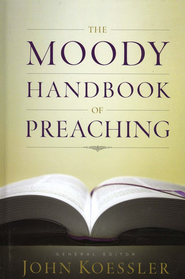 The Moody Handbook of Preaching  -     Edited By: John Koessler     By: Edited by John Koessler