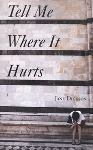 Tell Me Where It Hurts  -              By: Jane Dickson