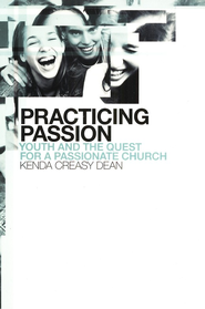 Practicing Passion: Youth and the Quest for a Passionate Church  -     By: Kenda Creasy Dean