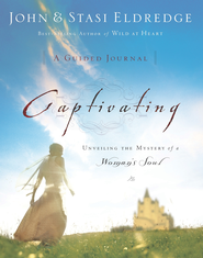 Captivating: A Guided Journal: Unveiling the Mystery of a Woman's Soul - eBook  -     By: John Eldredge, Stasi Eldredge