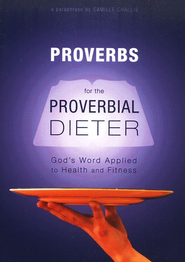 Proverbs For the Proverbial Dieter: A Paraphrase-God's Word Applied to Health and Fitness  -     By: Camille Challis