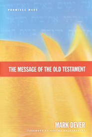 The Message of the Old Testament: Promises Made  -     By: Mark Dever