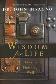 Wisdom for Life: Keys to Finishing Well  -              By: John Bisagno