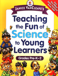 Janice VanCleave's Teaching the Fun of Science to Young Learners: Grades Pre-K through 2  -              By: Janice VanCleave
