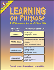Learning on Purpose: A Self-Management Approach to  Study Skills Grades 9-12  -              By: Bernard Juarez, Sandra Parks, Howard Black