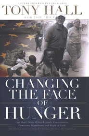 Changing the Face of Hunger: The Story of How Liberals, Conservatives, Republicans, Democrats, and People of Faith are Joining Forces in a New Movement to Help the Hungry, the Poor, and the Oppressed - eBook  -     By: Tony Hall