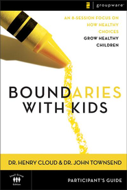 Boundaries with Kids Participant's Guide: When to Say Yes, When to Say No to Help Your Children Gain Control of Their Lives  -              By: Dr. Henry Cloud, Dr. John Townsend
