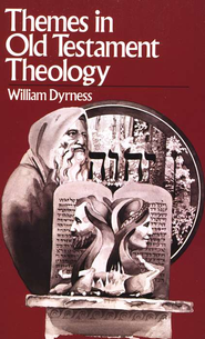 Themes in Old Testament Theology   -     By: William A. Dyrness