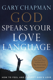 God Speaks Your Love Language: How to Feel and Reflect God's Love  -     By: Gary Chapman