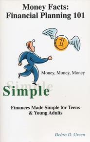 Money Facts: Financial Planning 101 Finances Made Simple For Teens & Young Adults  -     By: Debra D. Green