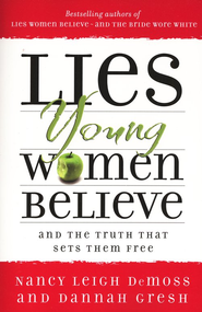 Lies Young Women Believe: And the Truth That Sets Them Free  -              By: Nancy Leigh DeMoss, Dannah Gresh