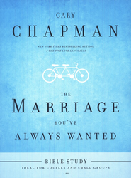 The Marriage You've Always Wanted, Bible Study   -              By: Gary Chapman
