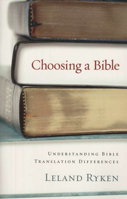 Choosing a Bible: Understanding Bible Translation Differences  -     By: Leland Ryken