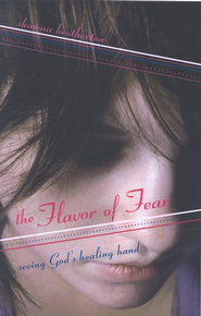 Flavor of Fear: Seeing the Healing Hand of God  -              By: Shawna Brotherton