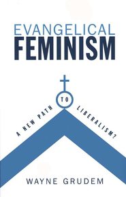Evangelical Feminism: A New Path to Liberalism?  -              By: Wayne Grudem