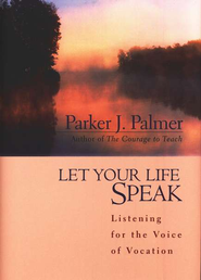 Let Your Life Speak: Listening for the Voice of Vocation  -     By: Parker J. Palmer