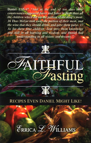 Faithful Fasting Recipes Even Daniel Might Like!  -     By: Errica L. Williams