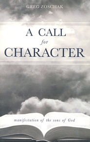 A Call for Character  -     By: Greg Zoschak