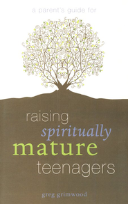 A Parent's Guide for Raising Spiritually Mature Teenagers  -     By: Greg Grimwood