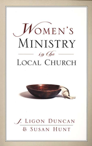 Women's Ministry in the Local Church  -     By: Susan Hunt, J. Ligon Duncan