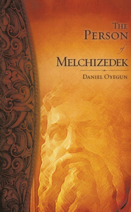 The Person Of Melchizedek  -     By: Daniel Oyegun
