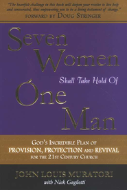 Seven Women Shall Take Hold of One Man: God's   Incredible Plan of Provision, Protection and Revival  -     By: John Louis Muratori