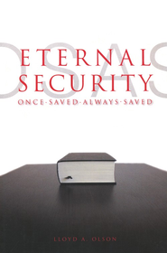 Eternal Security: Once Save; Always Saved  -     By: Dr. Lloyd A. Olson
