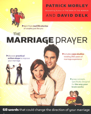 The Marriage Prayer: A Prescription to Change the Direction of Your Marriage  -     By: Patrick Morley, David Delk