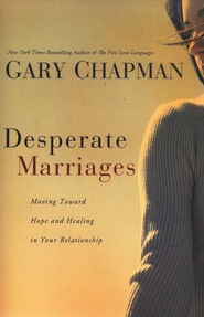 Desperate Marriages: Moving Toward Hope and Healing in Your Relationship  -     By: Gary Chapman