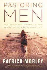 Pastoring Men: What Works, What Doesn't, and Why it Matters Now More Than Ever  -     By: Patrick Morley