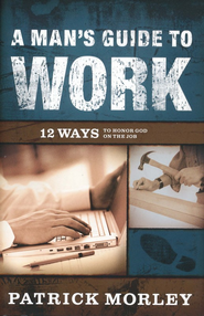 A Man's Guide to Work: 12 Ways to Honor God on the Job   -     By: Patrick Morley