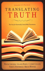 Translating Truth: The Case for Essentially Literal Bible Translation  -     Edited By: J.I. Packer     By: W. Grudem, L. Ryken, C.J. Collins et al.