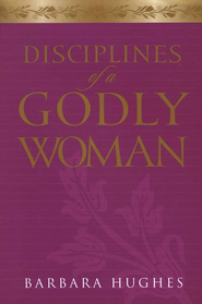 Disciplines of a Godly Woman  -     By: Barbara Hughes