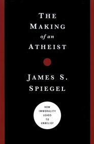 The Making of an Atheist: How Immorality Leads to Unbelief  -     By: James Spiegel