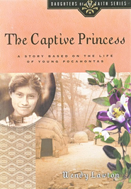 The Captive Princess: A Story Based on the Life of Young Pocahontas  -     By: Wendy Lawton