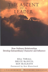 The Ascent of a Leader: How Ordinary Relationships Develop Extraordinary Character and Influence  -     By: Bill Thrall, Bruce McNichol, Ken McElrath