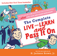Complete Live and Learn and Pass It On: People Ages 5 to 95 Share What They've Discovered about Life, Love, and Other Good Stuff - eBook  -     By: H. Jackson Brown Jr.